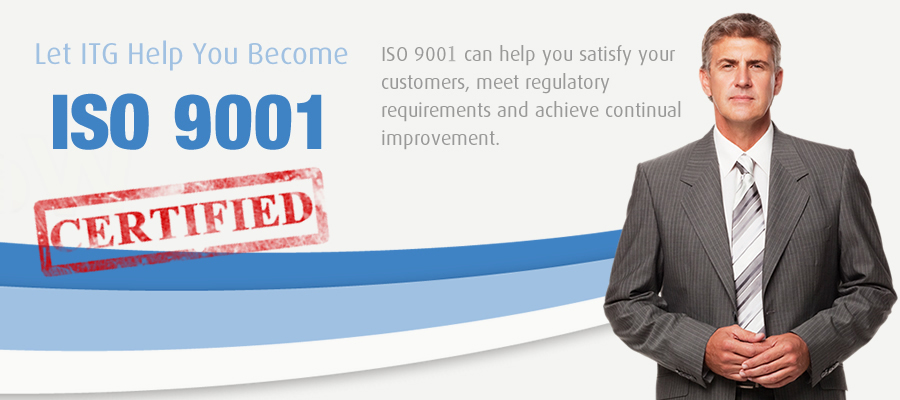 Let ITG help you become ISO 9001 Certified. ISO 9001 can help you satisfy your customers, meet regulatory requirements and achieve continual improvement.